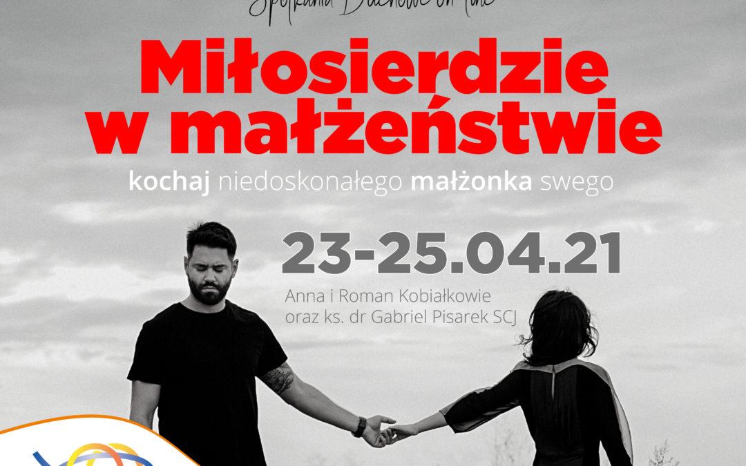 Miłosierdzie w małżeństwie (kochaj niedoskonałego małżonka swego) – zapraszamy na spotkania duchowe on-line z Anią i Romkiem Kobiałkami oraz ks. dr Gabrielem Pisarkiem scj, 23-25.04.2021